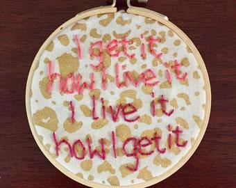 I get it how I live it, I live it how I get it /lyrics Lemon Rihanna NERD/ Hand Embroidered Hoop Art