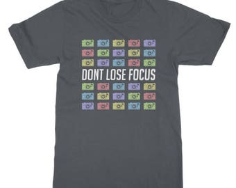 Funny Photographer Dont lose focus motivational t-shirt
