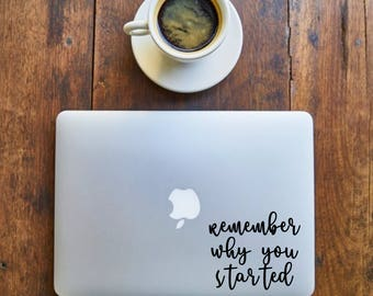 Remember Why You Started - Sticker for Writers, laptop, office, window - Vinyl Decal - Various Colors, FREE Shipping