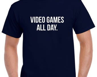 Video Games All Day Shirt- Video Game Tshirt- Video Gamer Gift