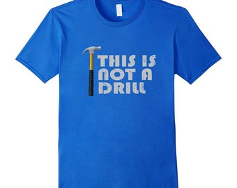 Funny Construction Shirt - Carpenter Tee - Hammer T-Shirt - Gift For Handyman - Construction Worker Gifts - This Is Not A Drill
