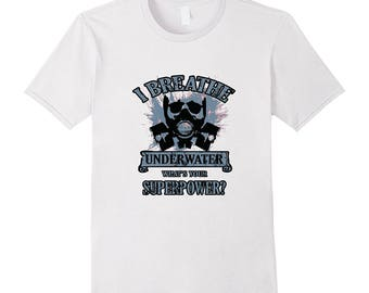 Scuba Diving Shirt - Funny Dive Shirt - Underwater Shirt - Ocean Diver Gift - I Breathe Underwater What's Your Super Power