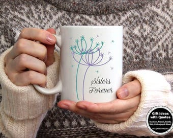 Sisters Forever, Sister Coffee Cup, Sister Birthday Gift Idea with Sisters Quote, Unique Sister Mug, Christmas Gift Idea, Dandelions Mug