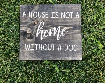 A house is not a home without a dog - Wood Sign - Dog Lovers - Dogs - Dog Decoration
