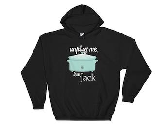 Unplug Me Love, Jack Slow Cooker Crock Pot Hooded Sweatshirt This is Us