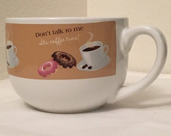 "Trisa Coffee Cup Soup Bowl ""Don't talk to me It's coffee time!"""