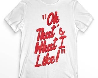 Oh that's what I like / slogan T-shirt / white mens T-shirt / vintage clothing / mens logo clothing