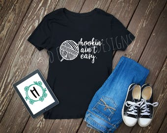 Hookin' Ain't Easy Shirt, Crochet Shirt, Crochet Hook, Yarn Shirt