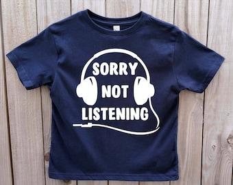 Sorry Not Listening shirt, Funny shirt for kids, Funny Toddler shirt, Funny shirt for toddlers, Funny unisex kid's shirt