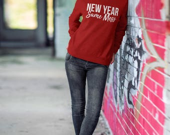 """Funny Womens Sweatshirt/""""New Year, Same Mess"""" /Cute Crewnecks for Girls/ Graphic Sweatshirt with Sayings/ Tumblr Clothing/Shirts with Quotes"""