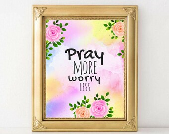 Printable art Pray More Worry Less Inspirational Quotes Motivational Quotes Scripture based Beautiful Floral Watercolor Wall Art Dorm Decor