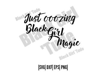 Just Oozing Black Girl Magic Cut File /SVG/ DXF