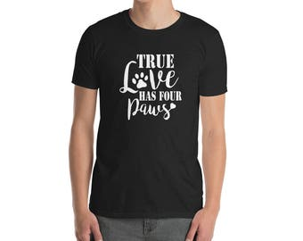 Dog Lover T-Shirt, True love has four paws, Cat Lover Gift, Dog Lover Gift, Funny Dog Shirt, dog mom, dog owner gift
