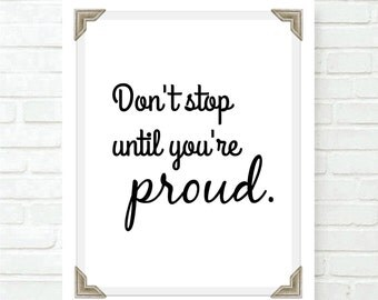 Don't stop until your proud - Printable