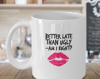 Funny Better Late Than Never Ceramic Coffee Mug