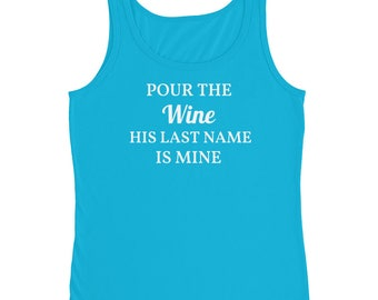 Pour The Wine His Last Name Is Mine Ladies' Tank Marriage, Proposal, Engagement