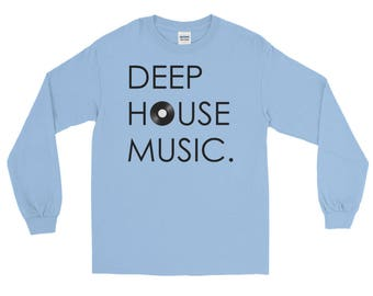 Deep House Music / Long Sleeve T-Shirt / EDM Clothing / Dance Music Inspired