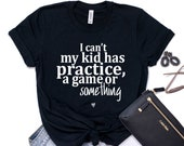 I Can't My Kid Has Practice Tee