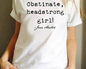 Jane Austen Quote Tee from Pride and Prejudice / Obstinate Headstrong Girl