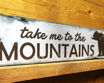 Take Me To The Mountains, Handcrafted Rustic Wood Sign, Mountain Decor for Home and Cabin, 1000