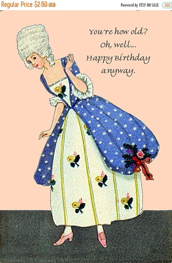 You're How Old? Oh, Well... Happy Birthday Anyway. Marie Antoinette Postcard. Happy Birthday Card. Gift For Her. Blue Dress. Peach.