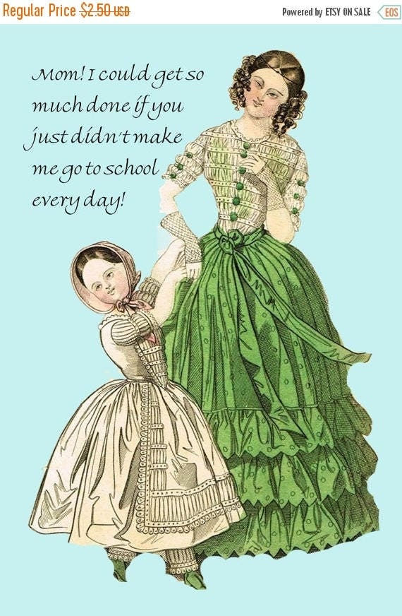 Mom! I Could Get So Much Done If You Just Didn't Make Me Go To School Every Day!  Funny Card. Funny Postcard. Funny Quote. Funny Saying.