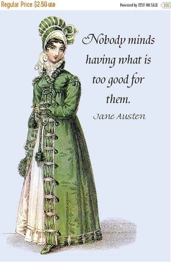 Jane Austen Quotes. Jane Austen Card. Nobody Minds Having What Is Too Good For Them. Jane Austen Dress. 4x6 Postcard. Postcard. Jane Austen