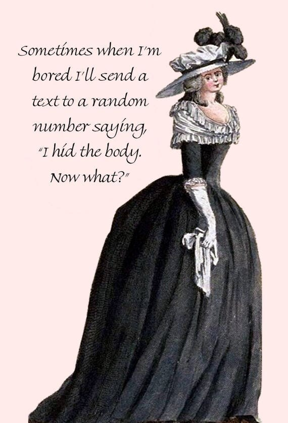 "Marie Antoinette Card ~ Sometimes When I'm Bored I'll Send A Text To A Random Number Saying, ""I Hid The Body, Now What?"" Funny Postcard"