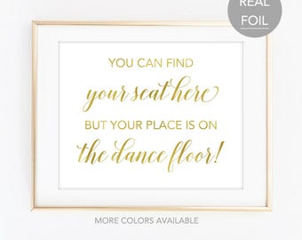 You Can Find Your Seat Here But Your Place Is On the Dance Floor Wedding Sign - Find Your Seat Wedding Sign - Find Your Seat Sign (FS4)