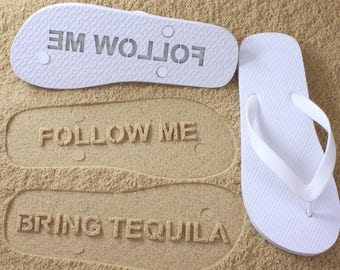 Follow Me Bring Tequila Flip Flops Sand Imprint *Check size chart before ordering*