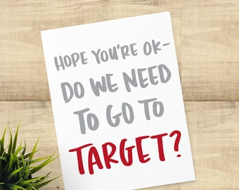 """Funny Sympathy Card, """"Hope you're OK-- do we need to go to Target?"""" envelope included, card for Target lovers, BLANK INSIDE"""