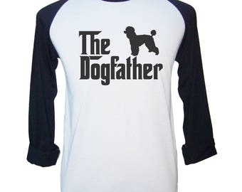 The Dogfather Shirt The Dogfather TShirt Poodle Shirt Dog Lovers Tee Dog Shirt Men Tee Shirt For Mens Raglan T-Shirt Gifts For Men