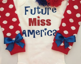 Baby Girl Outfit-  Future Miss America - 4th of july baby- Patriotic baby girl - newborn outfit - baby legwarmers - baby pagent outfit