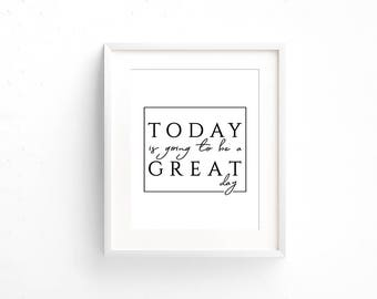 Office Art PRINTABLE - Today Is Going To Be A Great Day - Inspirational -  Entrepreneur Gift - Art Print - Minimalist Art - SKU#8946