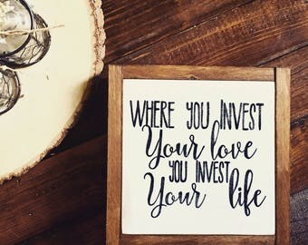 Framed wood sign | where you invest your love, you invest your life | home decor | rustic | hand painted