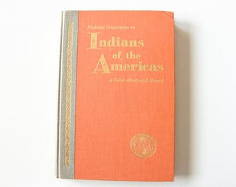 Vintage Book - National Geographic on Indians of the Americas, a Color-illustrated Record