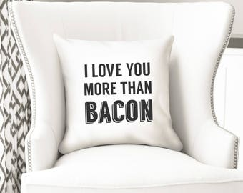 Bacon lover gift, I love you more than, pillow cover, funny cushion, Christmas gift for him