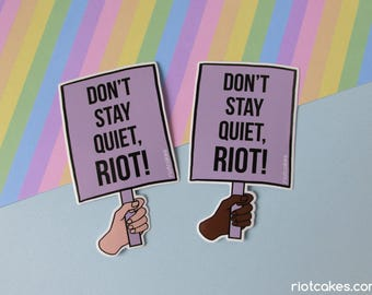 Don't Stay Quiet, Riot! Vinyl Sticker • Sticker for Activists to Protest & Resist