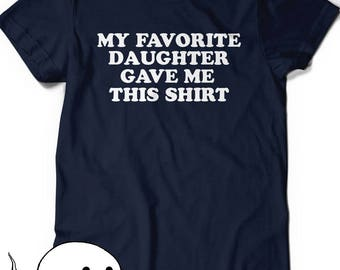 Father's Day Shirt Gift from Daughter Shirt for Dad My Favorite Daughter Gave Me This Shirt T Tee Women Ladies Funny Gift for Dads Grandpa
