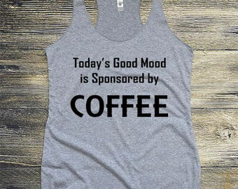Coffee Top, Today's Good Mood Is Sponsored By Coffee Tank Top.  Funny,  Women's Coffee Gym