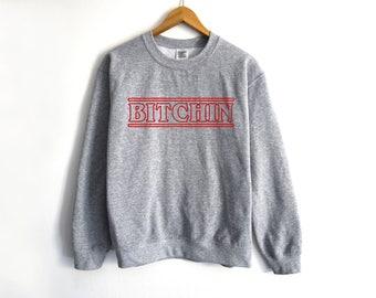 Stranger Things Sweater - Bitchin Sweatshirt - Stranger Things Eleven - Netflix Sweater - Tumblr - Stranger Things Gift