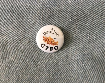 poutine or GTFO, 1 inch pin back button