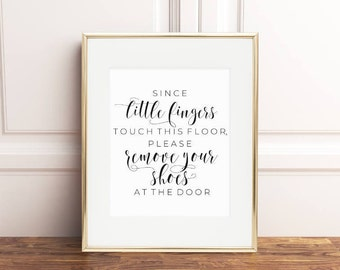 Since Little Fingers Touch this Floor, Please Remove your Shoes at the Door Print, Digital Home Decor Printable, Instant Download, 8x10