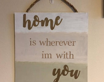 Home Is Wherever I'm With You | Handmade Wood Sign