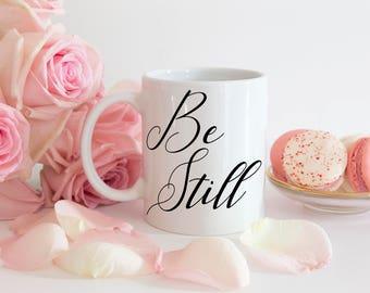 Be Still Mug / Religious Mugs / Graduation Gift / Religious Gift / Gift For Her / Christian Gift / Christian Mugs / Calligraphy Mug / Gifts