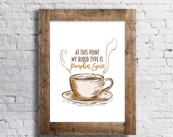 Pumpkin Spice is my Bloodtype - 11x14 - Fall Home Decor Poster - Thanksgiving Fall Decor