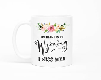 Wyoming Mug,Long Distance Friendship Mug, Long Distance Relationship Gift,I Miss You Mug, Moving Away Mug, Missing You, Girlfriend Gift