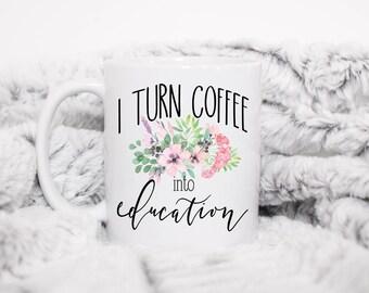 I Turn Coffee Into Education,Teacher Mug,Teacher Gift,English Teacher Mug,English Teacher Gifts,Funny Teacher Gift,Funny Teacher Gifts