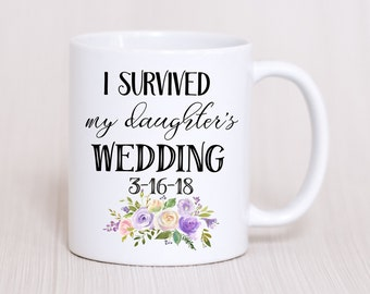 Mother Of The Bride Mug,I Survived My Daughters Wedding,Mother Of The Bride Gift,Parents Wedding Gift,Wedding Party Gift,Wedding Gift Mom