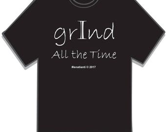 I Grind All The Time